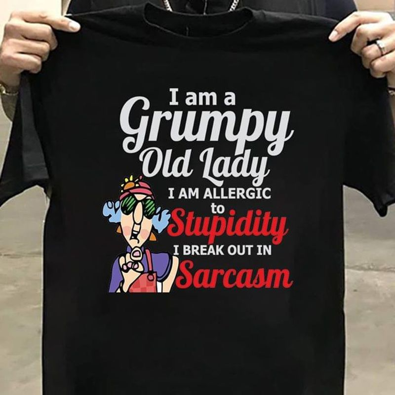 Cranky Old Women I Am Grumpy Old Lady I Am Allergic To Stupidity Sarcasm Black T Shirt Men And Women S-6XL Cotton