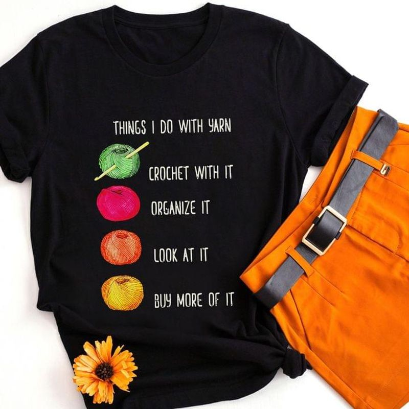 Crochet And Knitting Lady Shirt Things I Do With Yarn Crochet With It Organize It Quote Black T Shirt Men And Women S-6XL Cotton