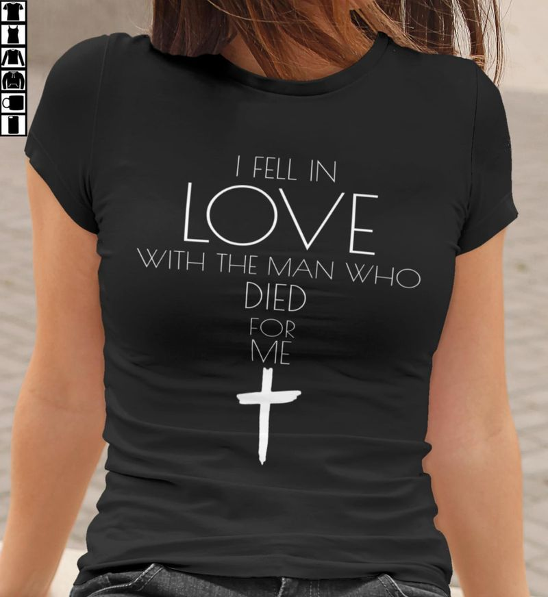 Cross I Felel In Love With The Man Who Died For Me Graphic Art Christian Gift Black T Shirt Men And Women S-6XL Cotton