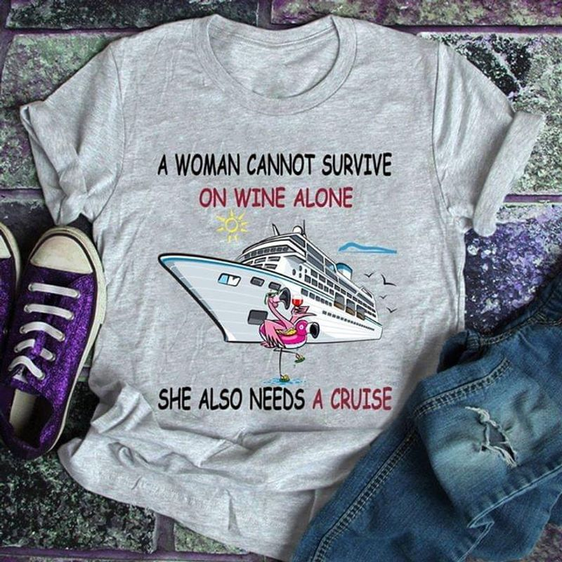 Cruises Flamingo A Woman Cannot Survive On Wine Alone T-Shirt Wine & Cruise Love Sport Grey T Shirt Men And Women S-6XL Cotton