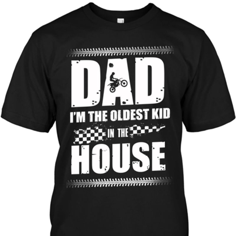 Dad Im The Oldest Kid In The House T-shirt Black B4