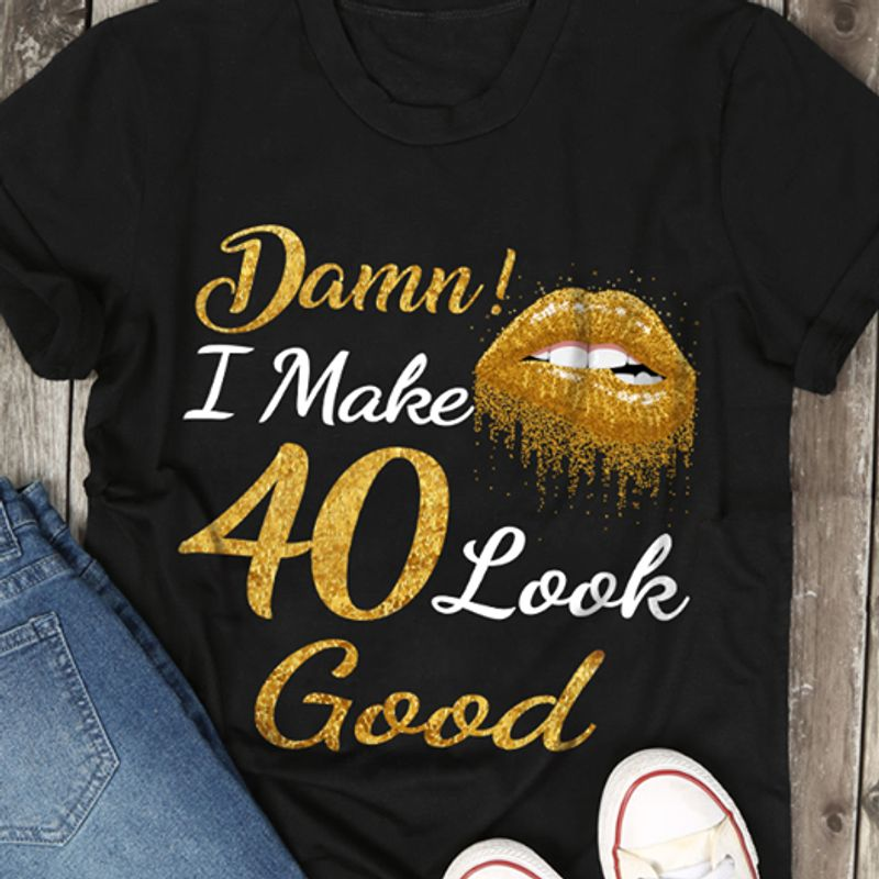 Damn I Make 40 Look Good T-Shirt Black A5