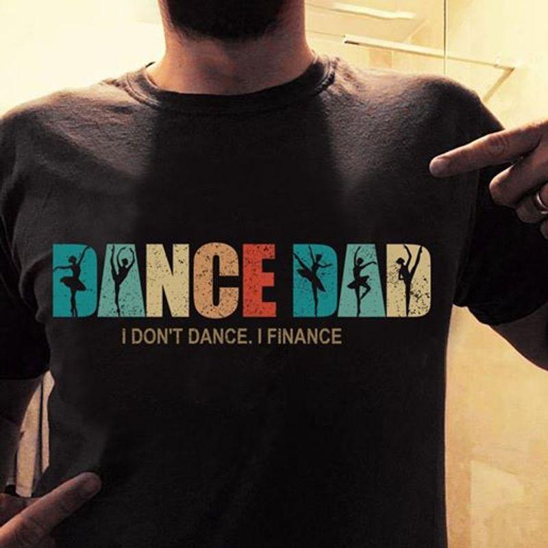 Dance Dad I Dont Dance I Finance T Shirt Black