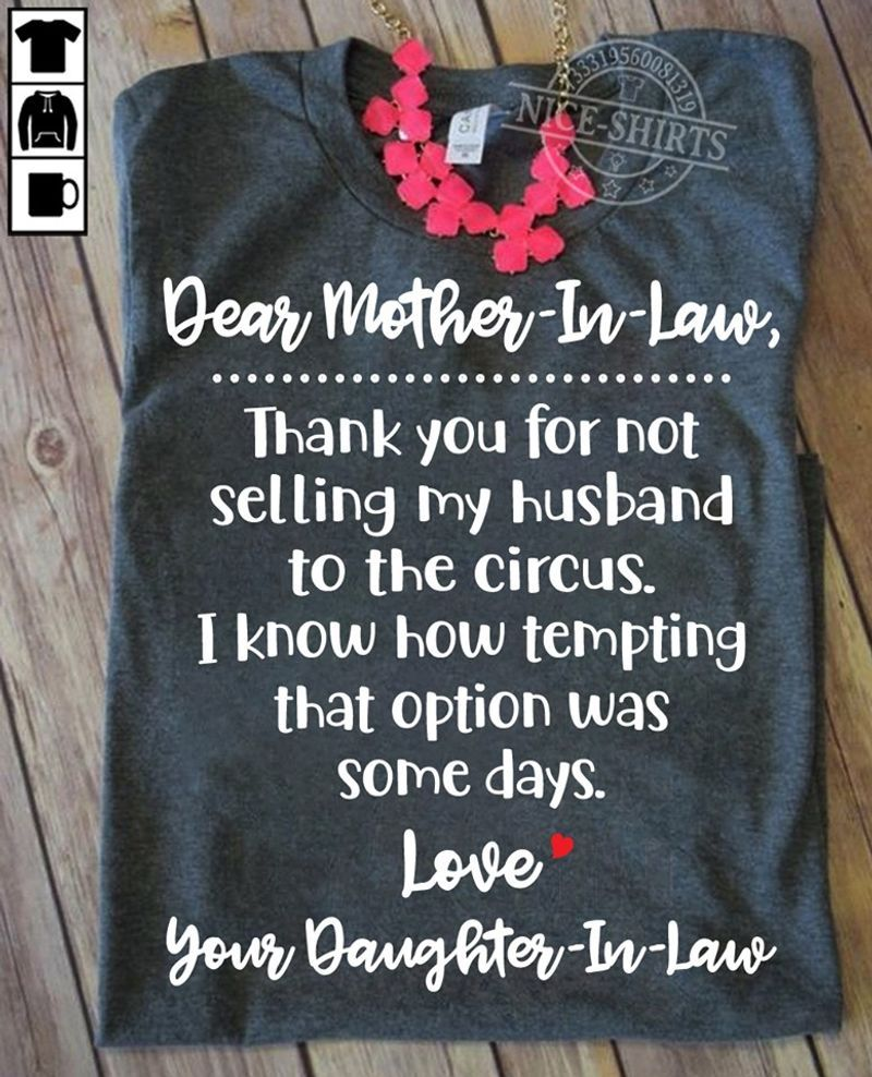 Dear Mother In Law Thank You For Not Selling My Husband To The Circus Love Your Daughter In Law T Shirt Grey B1