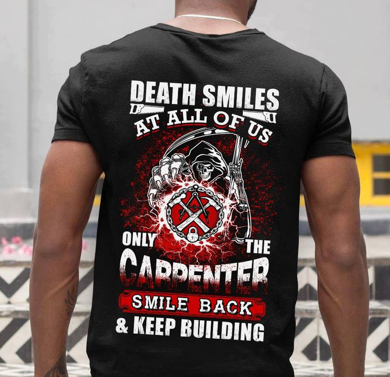 Death Smiles At All Of Us Only The Carpenter Smile Back Keep Building   T-shirt Black B1