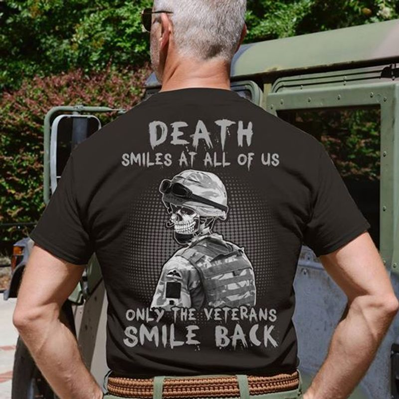 Death Smiles At All Of Us Only The Veteran Smile Back T Shirt Black A4