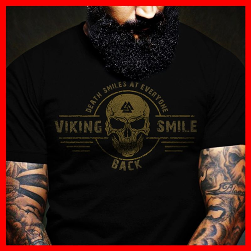 Death Smiles At Everyone Viking Smile Back  T Shirt Black B4