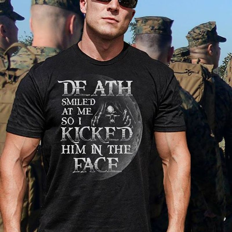 Death Smiles At Me So I Kicked Him In The Face T-shirt Black A4