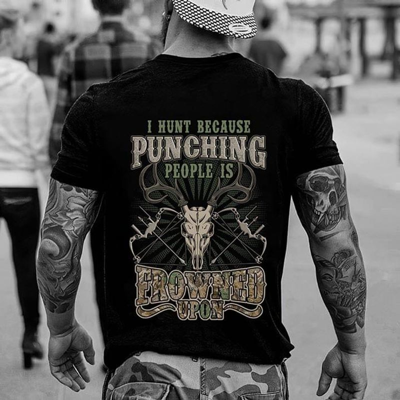 Deer Hunting Sarcasm I Hunt Because Punching People Is Frowned Upon Black  T Shirt Men And Women S-6XL Cotton