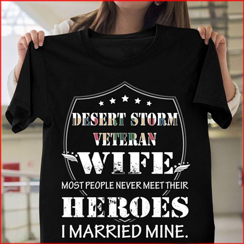 Desert Storm Veteran Wife Most People Never Meet Their Heroes I Married Mine Tshirt Black B4