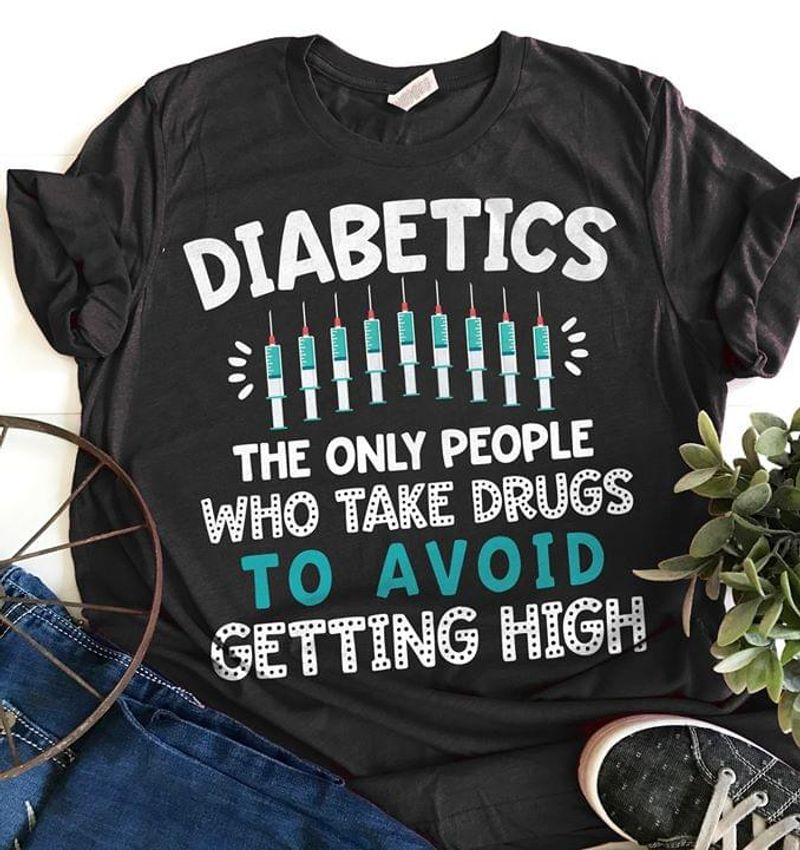 Diabetics The Only People Who Take Drugs To Avoid Getting High Diabetes Awareness Dark Heather T Shirt Men And Women S-6XL Cotton