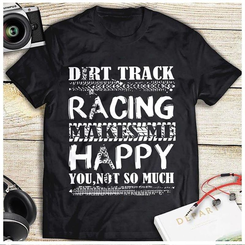 Dirt Track Racing Makes Me Happy You Not So Much Black T Shirt Men/ Woman S-6XL Cotton