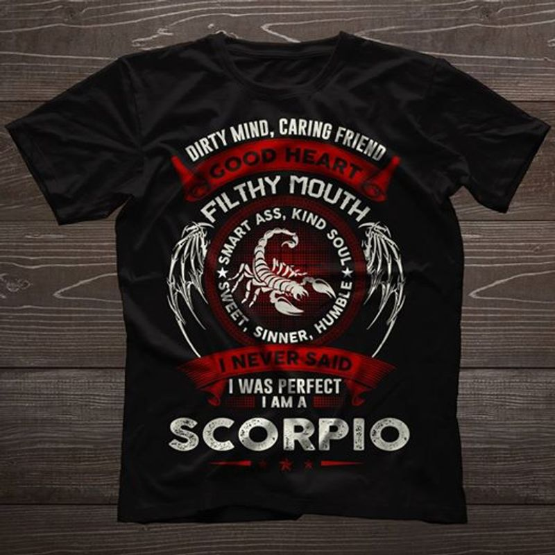 Dirty Mind Caring Friend Good Heart Filthy Mouth I Never Said I Was Perfect I Am A Scorpio T Shirt Black B4