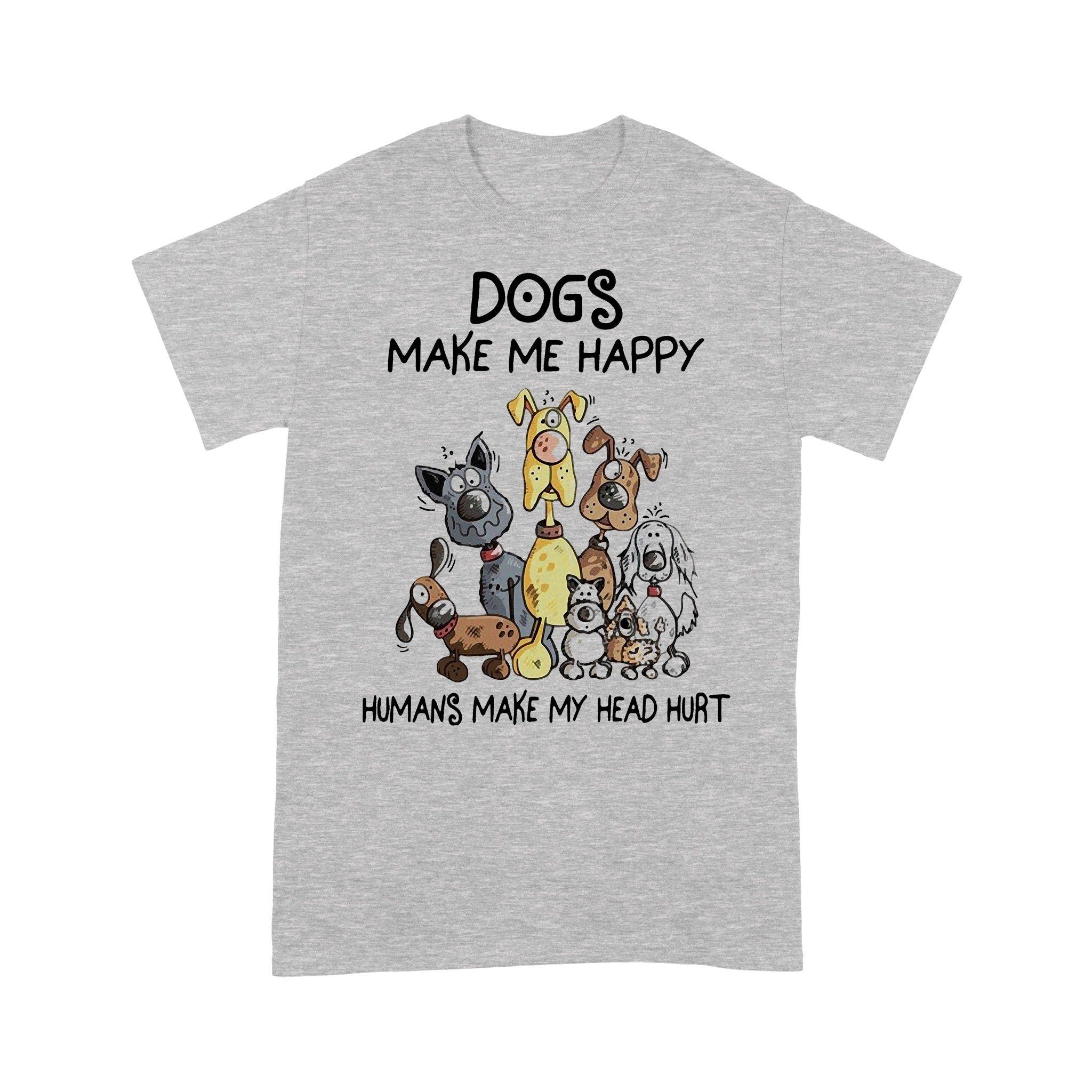Dogs Make Me Happy Humans Make My Head Hurt Dog Lover T-shirt