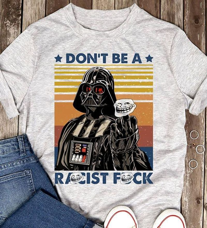 Don'T Be A R*Cist F*Ck Darth Vader Star Wars Funny Troll Face Gray T Shirt Men And Women S-6XL Cotton