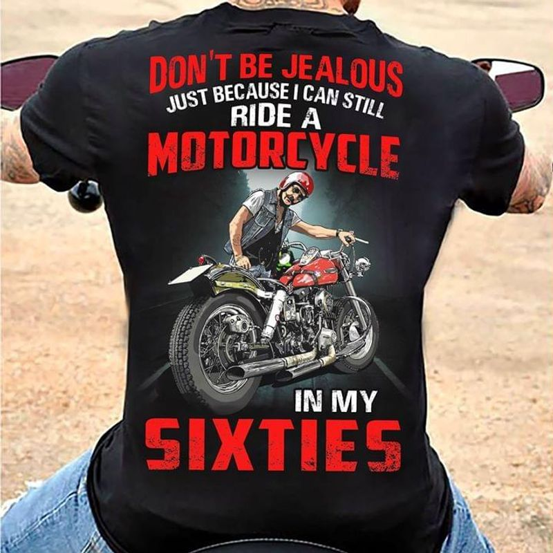 Dont Be Jealous Just Because I Can Still Ride A Motorcycle In My Sixties T-shirt Black
