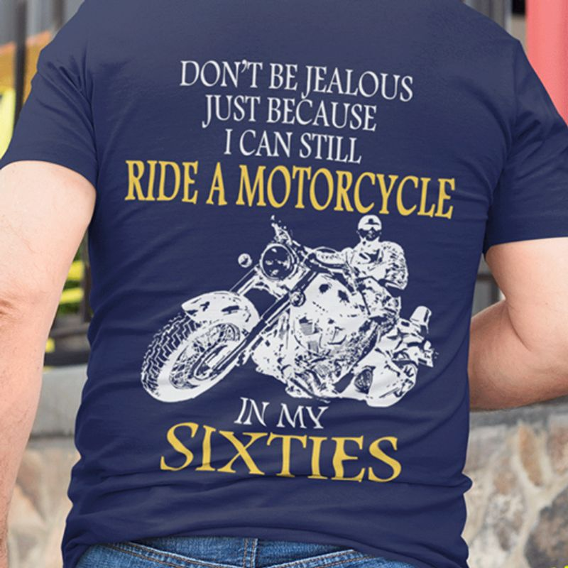 Dont Be Jealous Just Because I Can Still Ride A Motorcycle In My Sixties T Shirt Blue B1