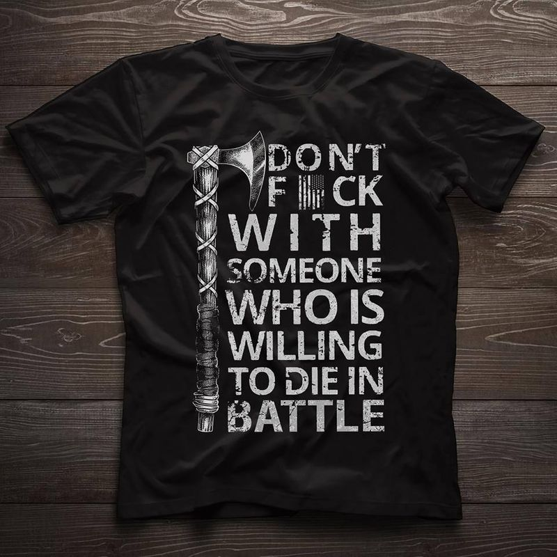 Dont Fuck With Someone Who Is Willing To Die In Battle    T-shirt Black B1