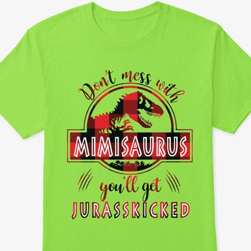 Dont Mess With Mimisaurus Youll Get Jurasskicked  T-shirt Green B4