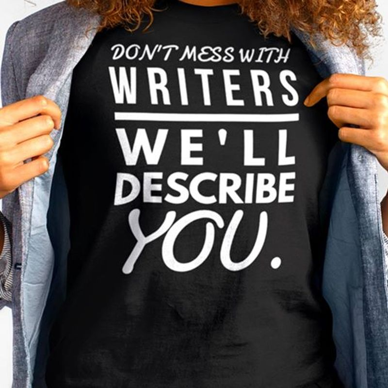 Dont Mess With Writers We Ll Describe You T-shirt Black A4
