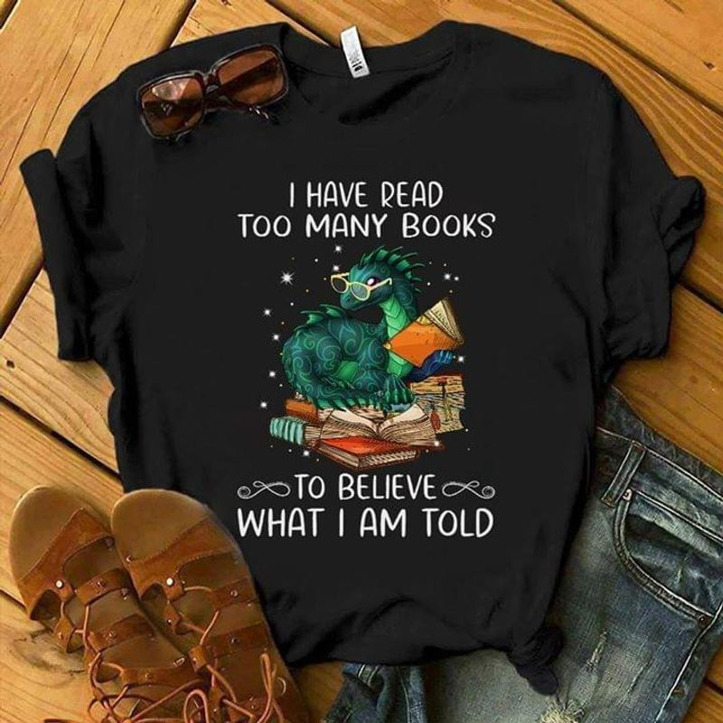 Dragon Books Starlight I Have Read Too Many Books Funny Quote Black White T Shirt Men And Women S-6XL Cotton