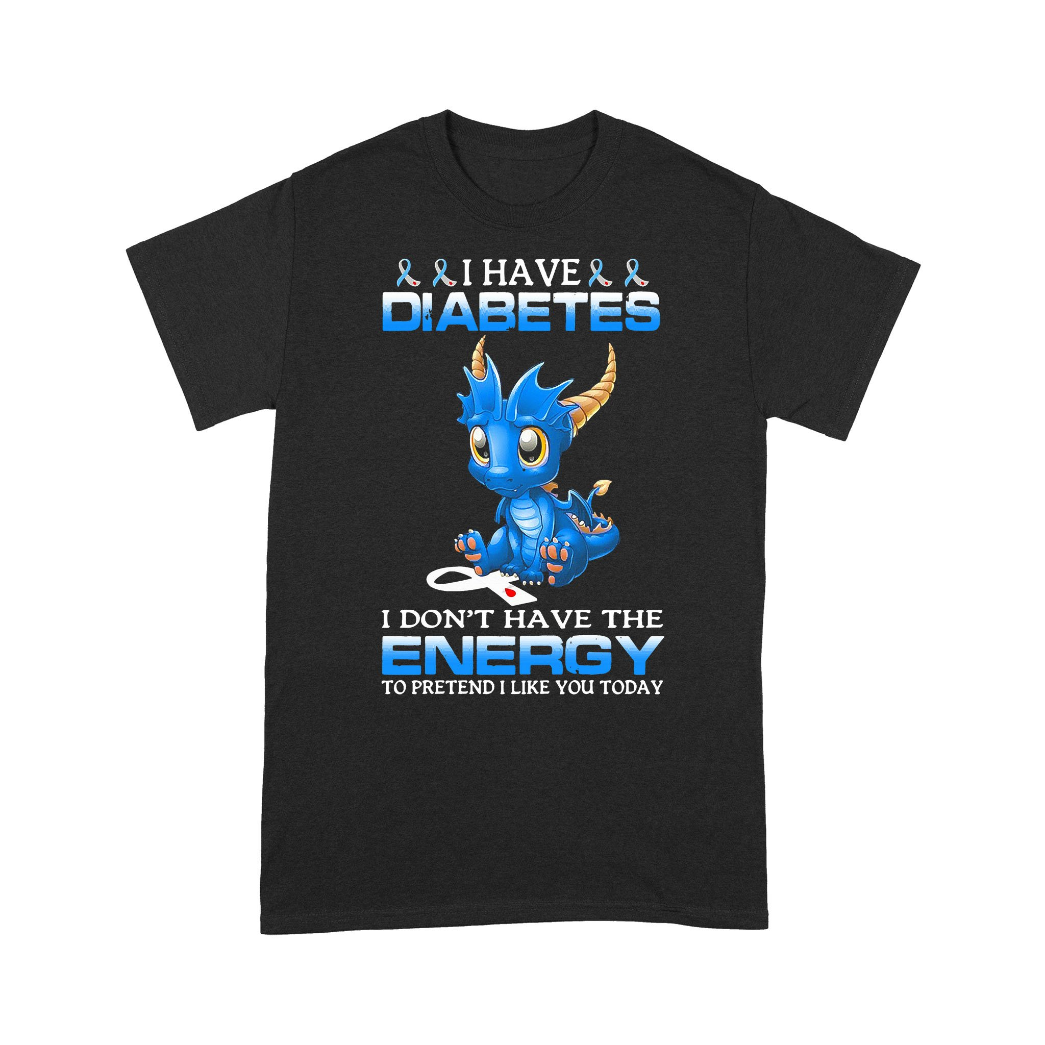 Dragon I Have Diabetes I Don't Have The Energy To Pretend I Like You Today T-shirt