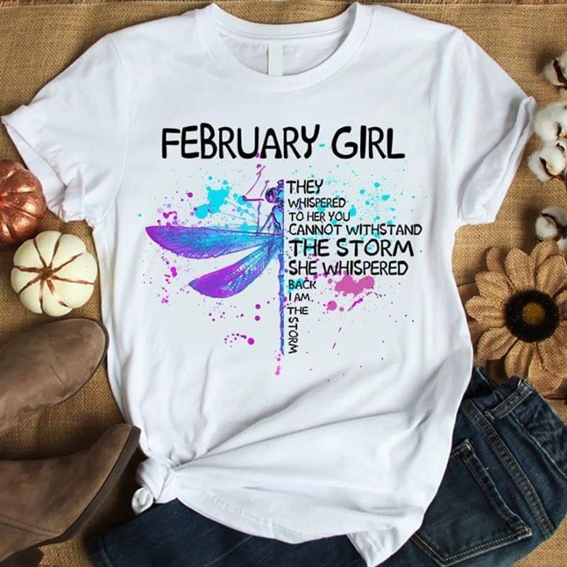Dragonfly February Girl They Whisper To Her T Shirt S-6XL Mens And Women Clothing