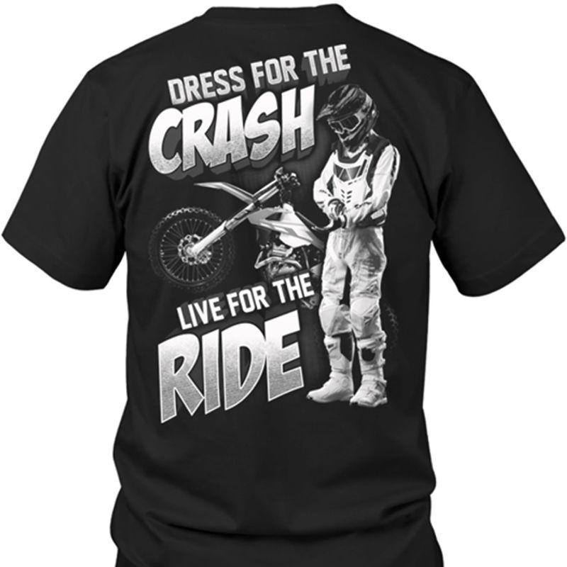Dress For The Crash Live For The Ride Shirt Black  B7