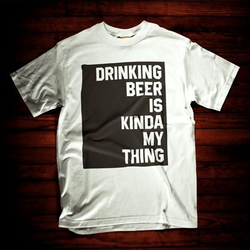 Drinking Beer Is Knida My Thing  T Shirt White B1