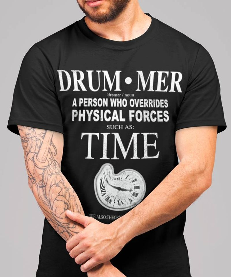 Drum Mer A Person Who Overrides Physical Forces Such As Time   T-shirt Black B1