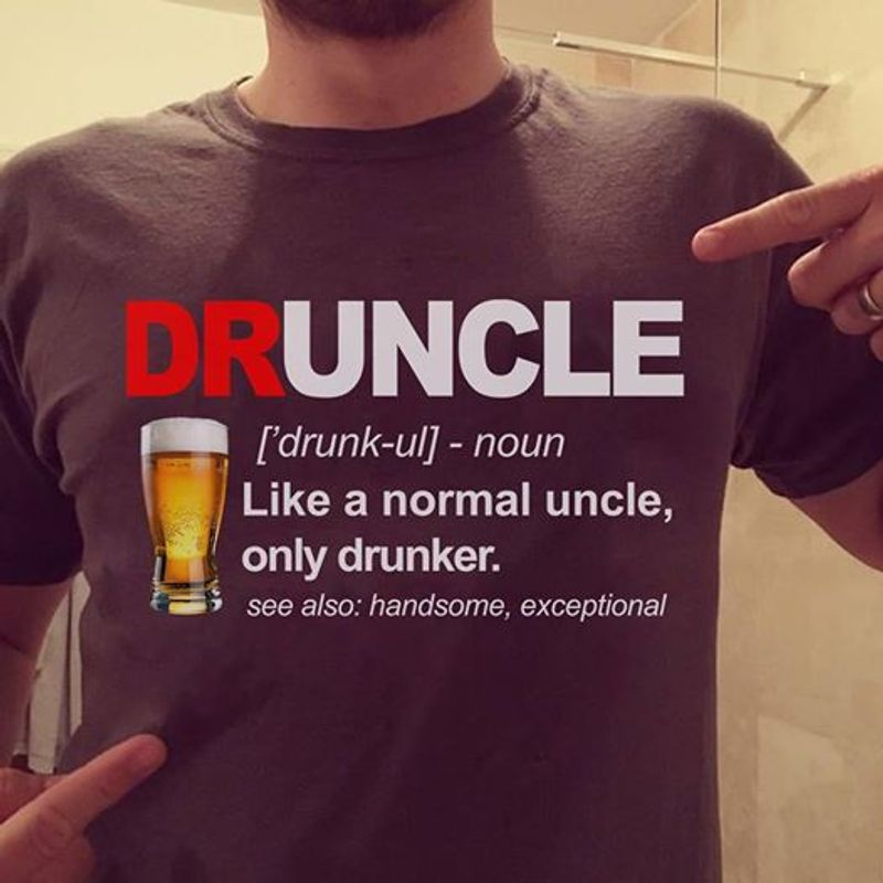 Druncle Like A Normal Uncle Only Dranker See Also Handsome Exceptional  T Shirt Black C2
