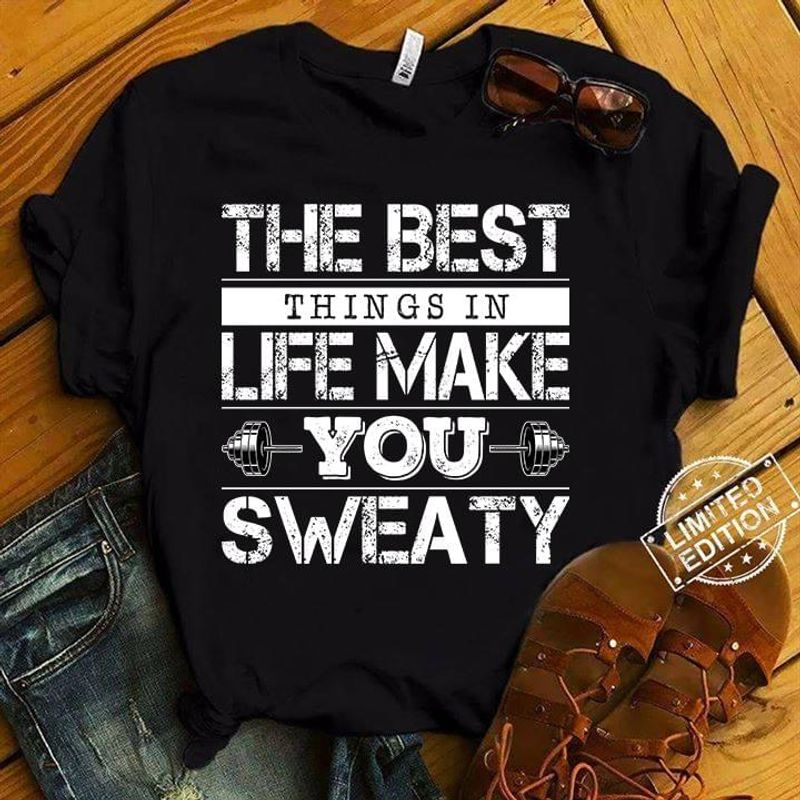Dumbbell Fitness Gym The Best Things In Life Make You Sweaty Black T Shirt Men And Women S-6XL Cotton