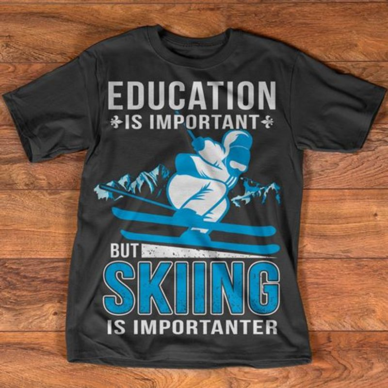 Education Is Important But Skiing Is Importanter  T-shirt Black A5