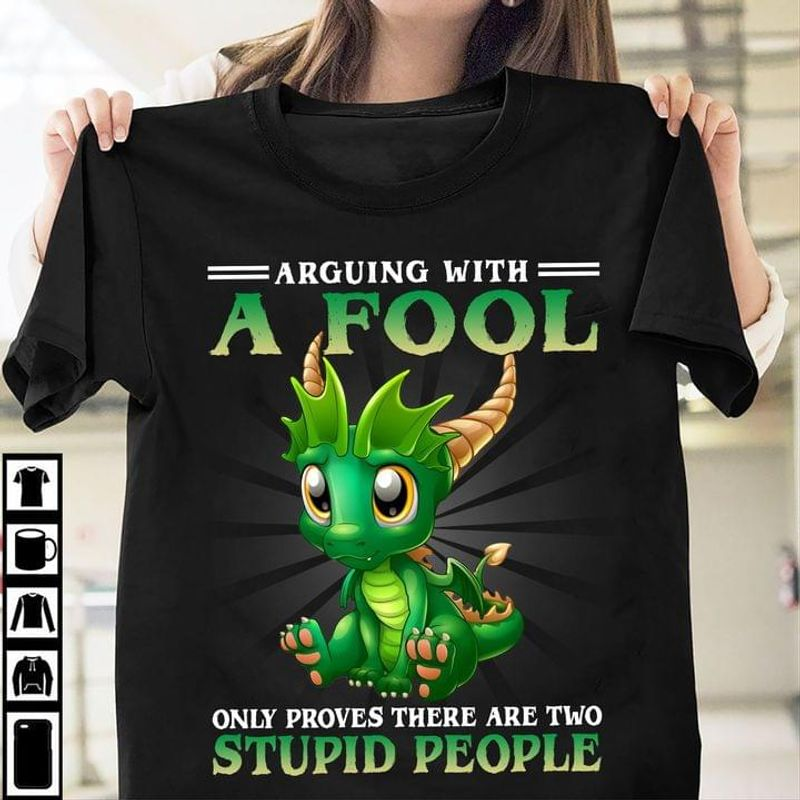 El Bebe Dragon Arguing With A Fool Only Proves There Are Two Stupid People T Shirt Funny Quote Tee Dragon Lovers Gift Black T Shirt Men And Women S-6XL Cotton
