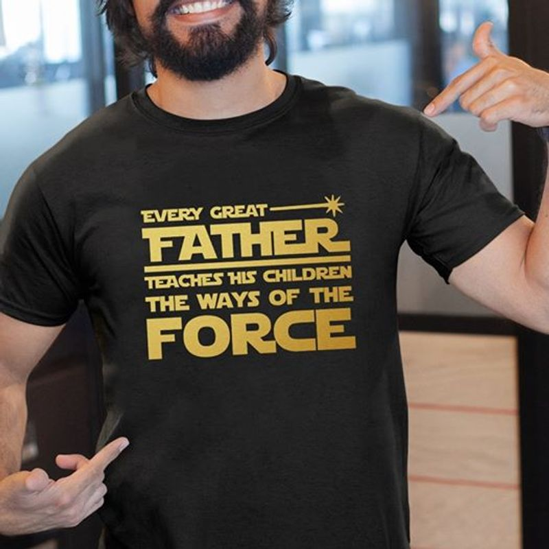 Every Great Father Teaches This Children The Ways Of The Force   T-shirt Black B1