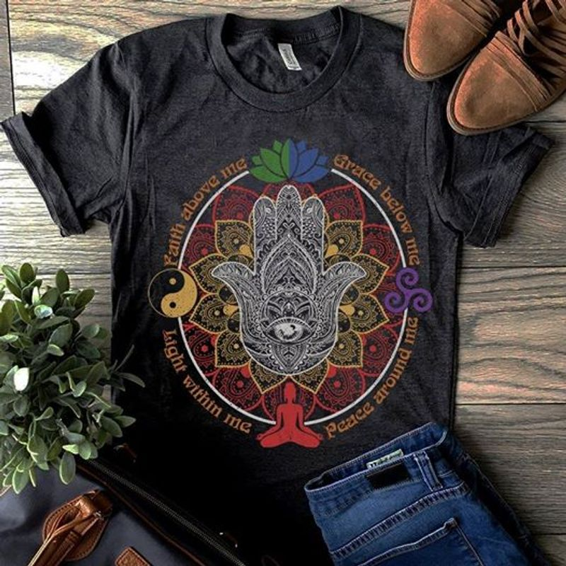 Faith Above Me Grace Below Me Peace Around Me Light Within Me T Shirt Black C2