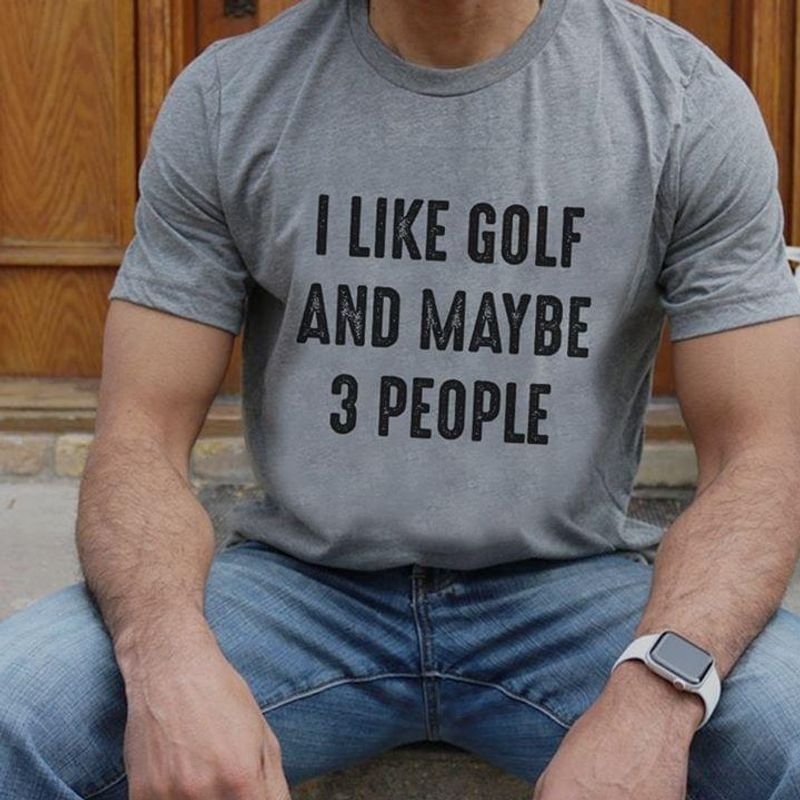 Family Is All Usa80Stee I Like Golf And Maybe 3 People Cool Guys T Shirt Men And Women S-6XL Cotton Grey T Shirt Men And Women S-6XL Cotton