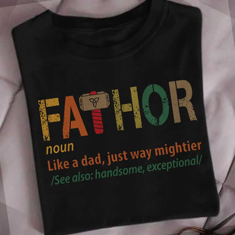 Fathor Noun Like A Dad Just Way Mightier T Shirt Black A3