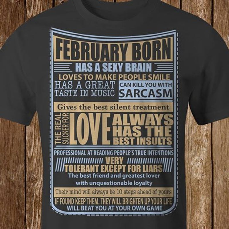 February Born Has A Sexy Brain Loves To Make People Smile Has A Great Taste In Music Can Kill You With Sarcasm T-shirt Black A2