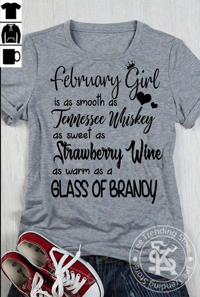 February Girl Is As Smooth As Tennessee Whiskey As Sweet As Strawberry Wine T Shirt Grey A3