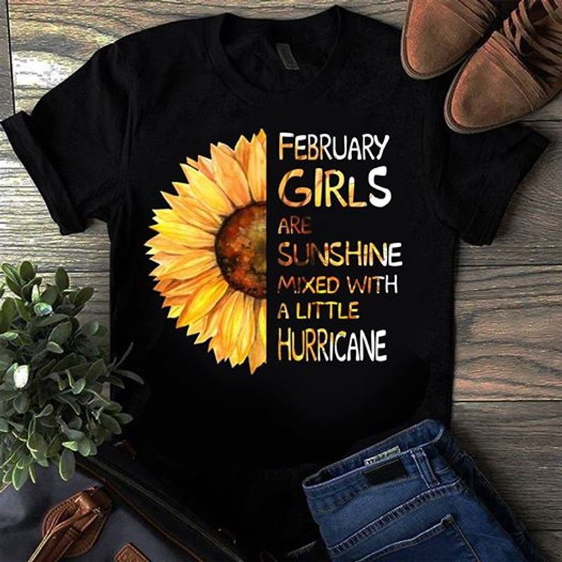 February Girls Are Sunshine Mixed With A Little Hurricane   T-shirt Black B1
