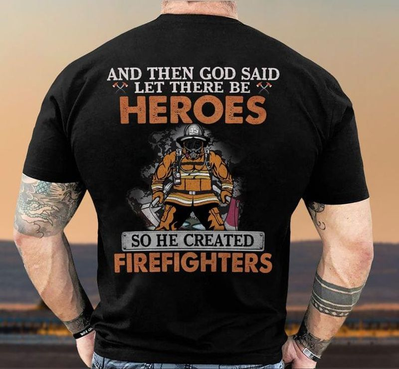 Firefighter Pride And Then God Said Let There Be Heroes So He Created Firefighters Back Side Black T Shirt Men And Women S-6XL Cotton