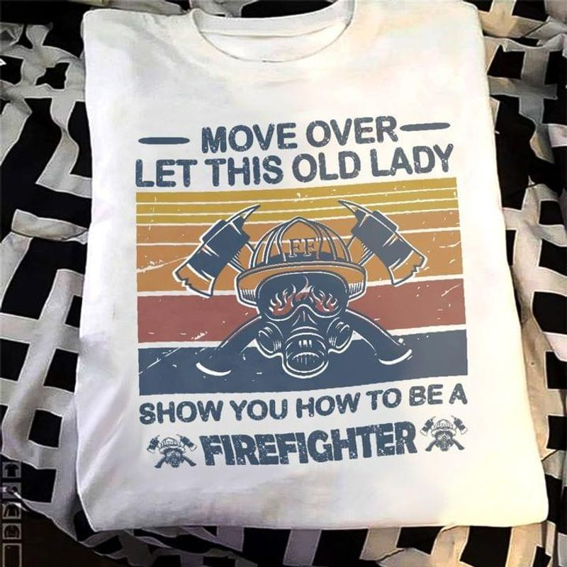 Firefighter Pride Move Over Let This Old Lady Show You How To Be A Firefighter Vintage White T Shirt Men And Women S-6XL Cotton
