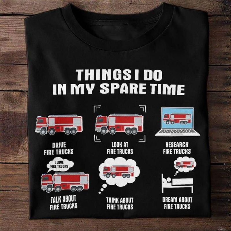 Firefighter Things I Do In My Spare Time Trucks Car Fireman Firefighter Police Black T Shirt Men And Women S-6XL Cotton