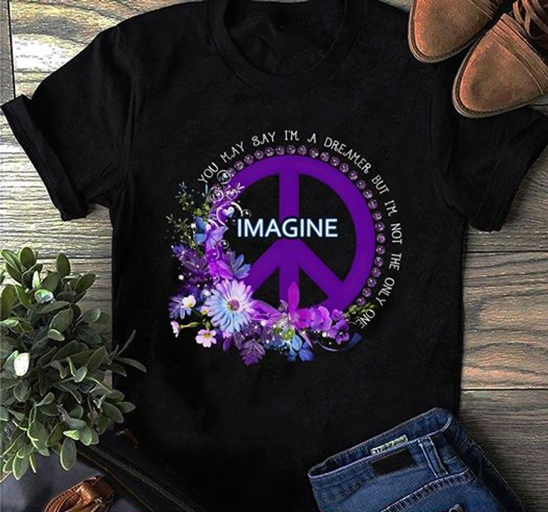 Floral Peace Sign Imagine You May Say Im A Dreamer But Im Not The Only One T Shirt Black