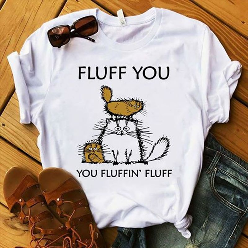 Fluff You You Fluffin Fluff Cats T-shirt White A5