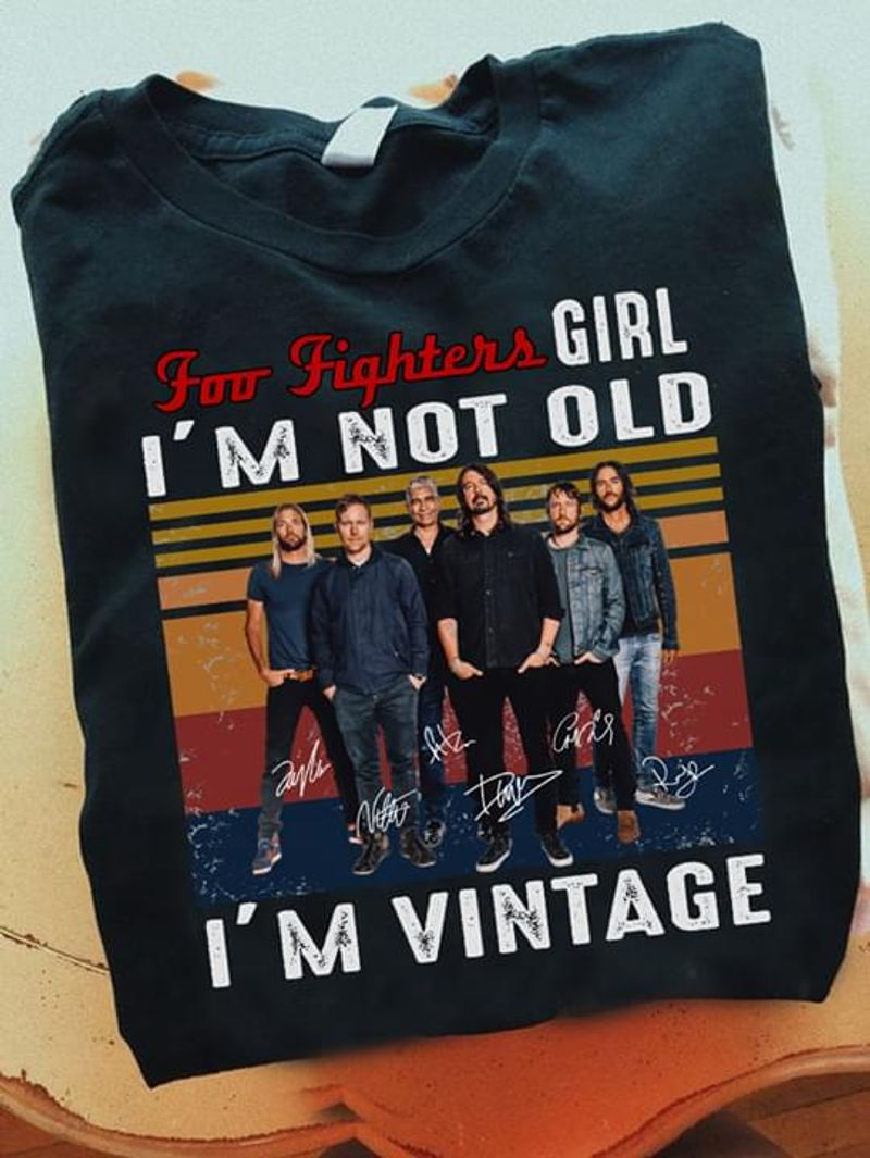 Foo Fighters Girl I'M Not Old I'M Vintage Signatures Gift For Fans Idea BlackT Shirt Men/ Woman S-6XL Cotton