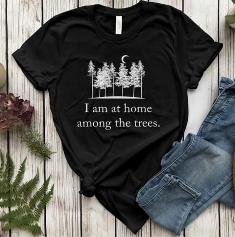 Forest Night I Am At Home Among The Trees T Shirt Forest Lover Gift Black T Shirt Men And Women S-6XL Cotton
