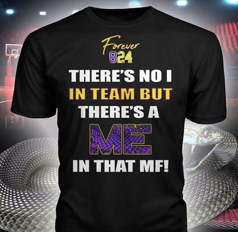 Forever 824 Theres No I In Team But Theres A Me In That Mk Kobe Bryant T-shirt Black