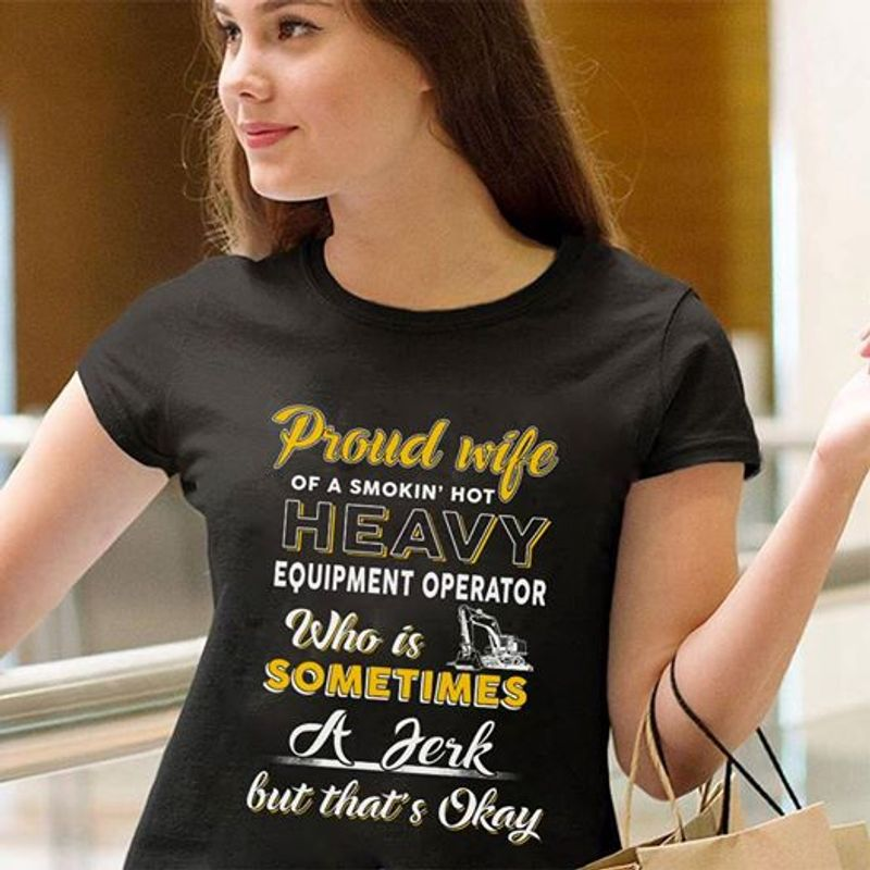 Froud Wife Of A Smokin Hot Heavy Equipment Operator Who Is Sometimes A Derk But Thats Okay T-shirt Black B7